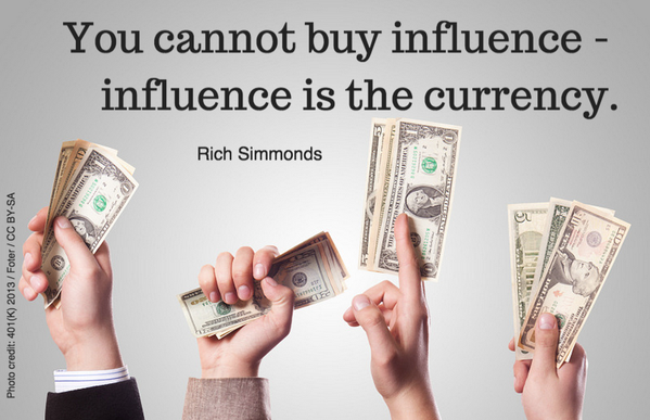 Currency quote You cannot buy influence - influence is the currency.