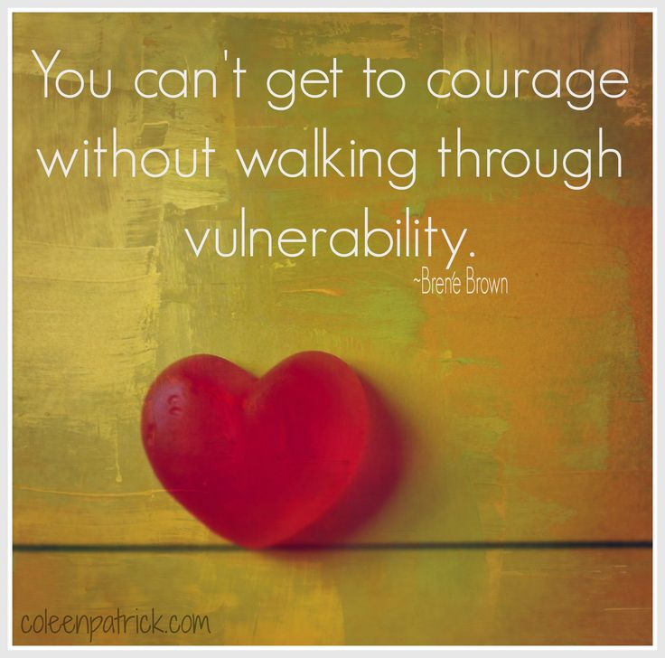 You can't get to courage without walking through vulnerability. - Brené Brown