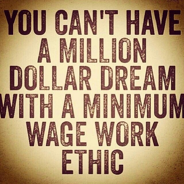 Ethic quote You can't have a million dollar dream with a minimum wage work ethic.
