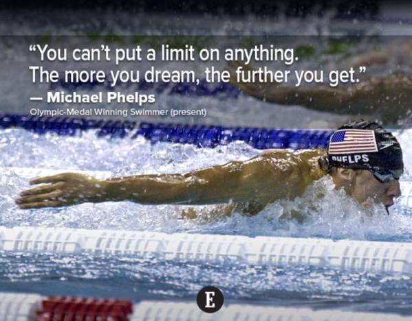 Michael Phelps quote You can't put a limit on anything. The more you dream, the further you get.