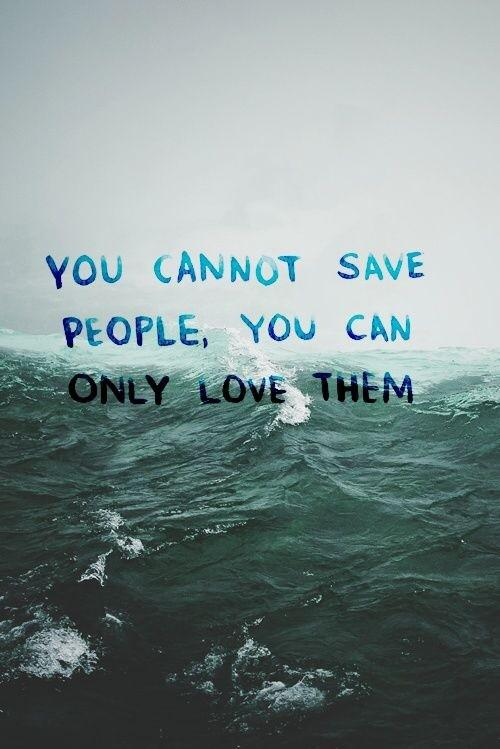 Saves quote You cant save people, you can only love them.
