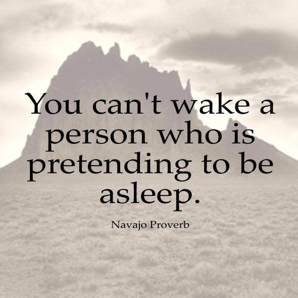 Intention quote You can't wake a person who is pretending to be asleep.