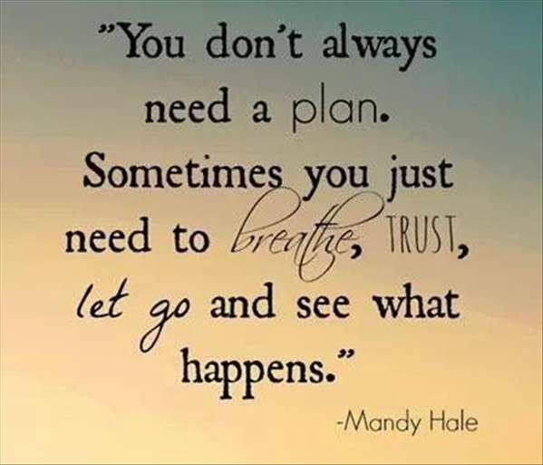 Flows quote You don't always need a plan. Sometimes you just need to breathe, trust, let go
