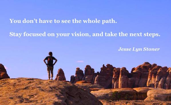 Stay focused quote You don't have to see the whole path. Stay focused on your vision, and take the