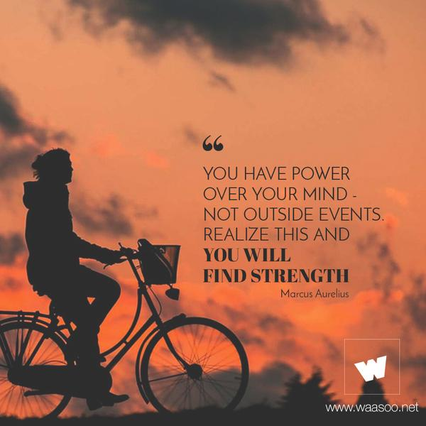 Marcus Aurelius quote You have power over your mind - not outside events. Realize this and you will fi