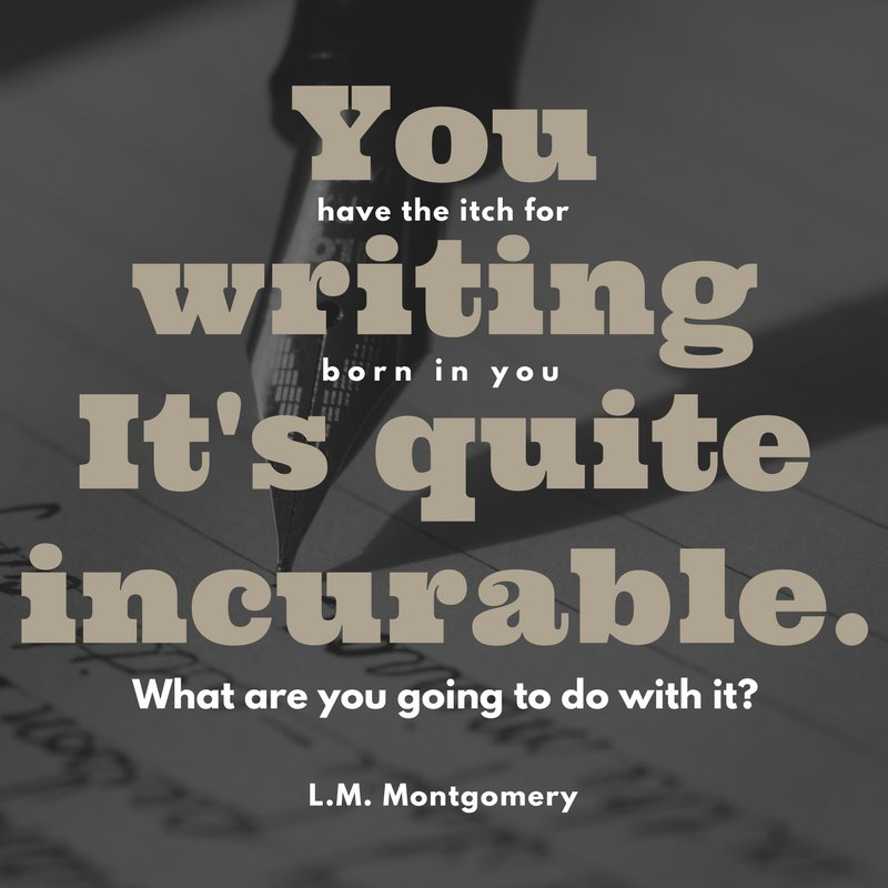 Incur quote You have the itch for writing born in you. It's quite incurable. What are you go
