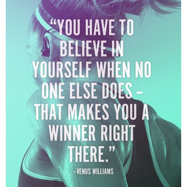 Winners quote You have to believe in yourself when no one else does - that makes you a winner