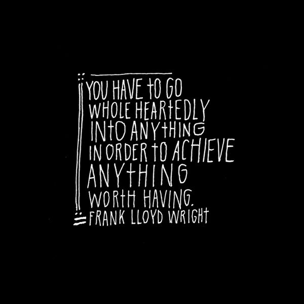 Achiever quote You have to go whole heartedly in anything in order to achieve anything worth ha