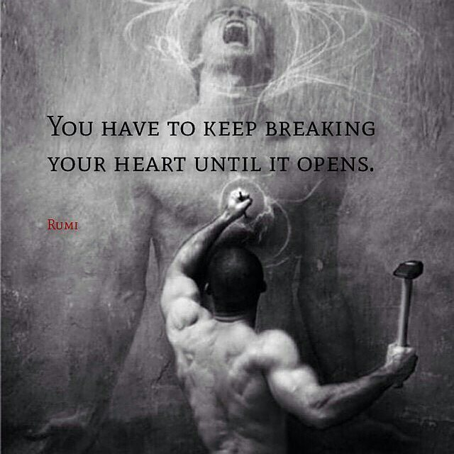 Break up quote You have to keep breaking your heart until it opens.