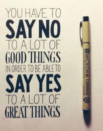 Yes or no quote You have to say no to a lot of good things in order to be able to say yes to a l