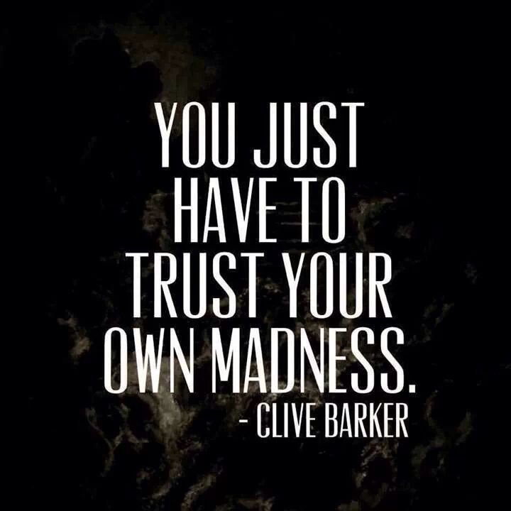 Madly quote You just have to trust your own madness.