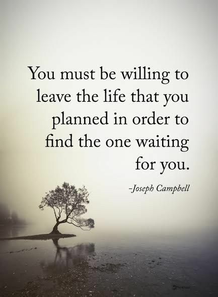 Finding yourself quote You must be willing to leave the life that you planned in order to find the one