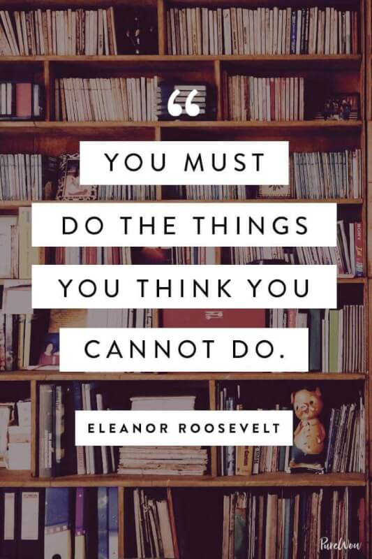 Positive quote You must do the things you think you cannot do.
