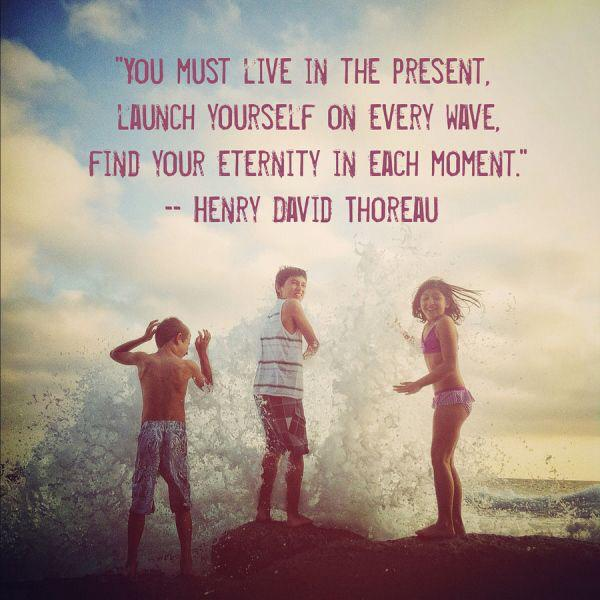 you must live in the present launch yourself on e