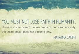 Ocean quote You must not lose faith in humanity. Humanity is an ocean; if a few drops of the