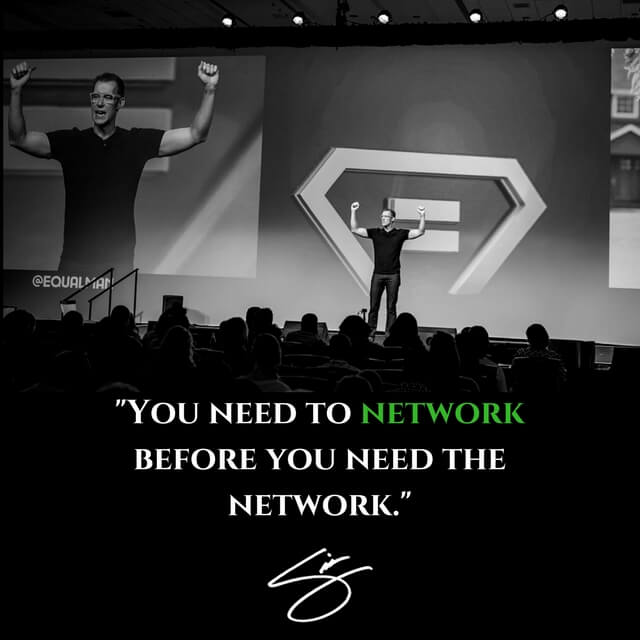 Support you quote You need to network before you need the network. This all starts by showing supp