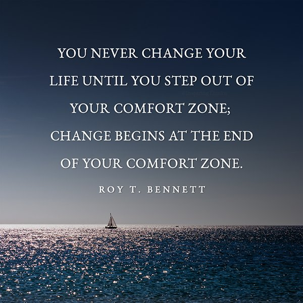 End quote You never change your life until you step out of your comfort zone; change begin