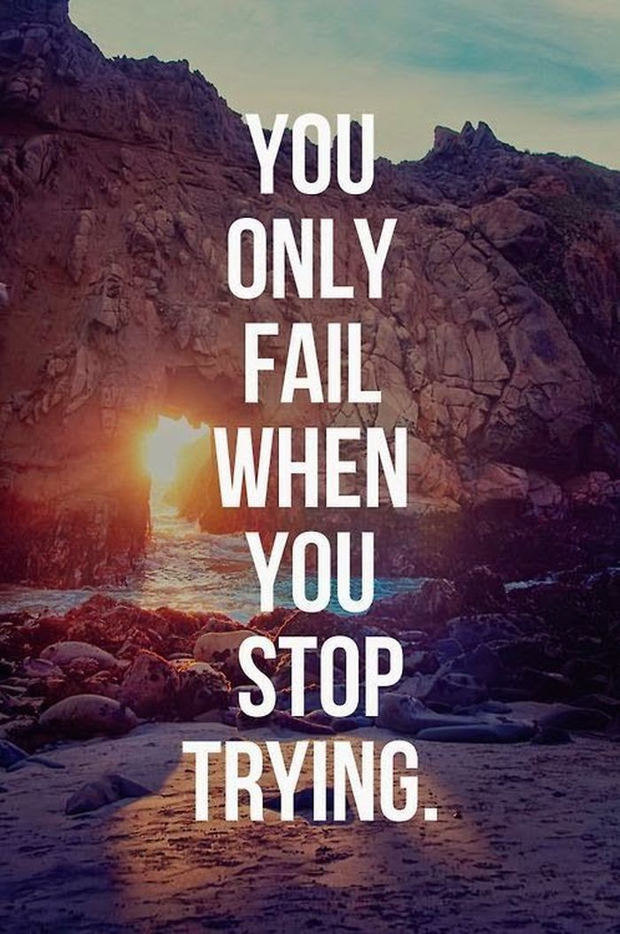 You only fail when you stop trying. - Sayings