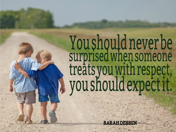 Surprise quote You should never be surprised when someone treats you with respect, you should e