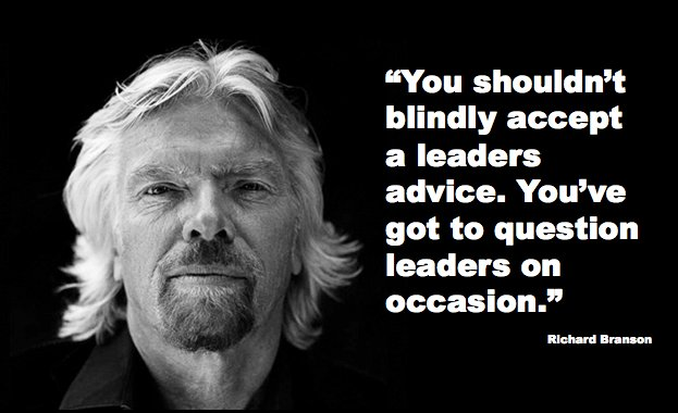 Advice quote You shouldn't blindly accept a leaders advice. You've got to question leaders on