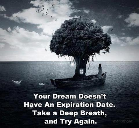Deep quote Your dream doesn't have an expiration date. Take a deep breath, and try again.