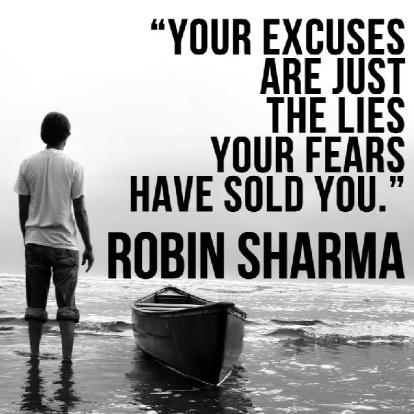 Excusing quote Your excuses are just the lies your fears have sold you.