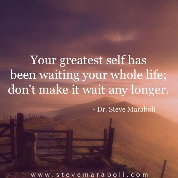 Longer quote Your greatest self has been waiting whole life; don't make it wait any longer.