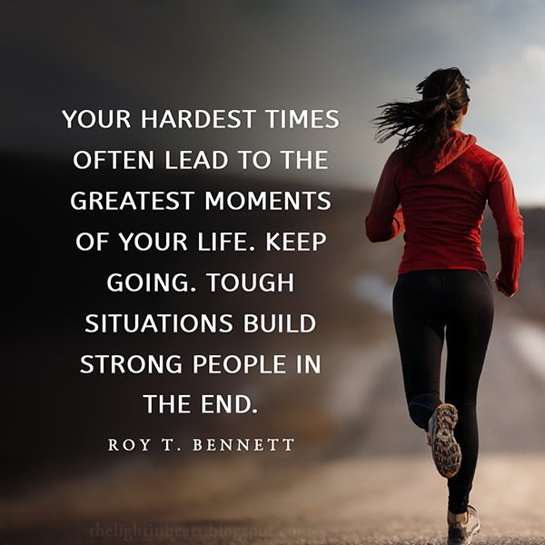 End quote Your hardest times often lead to the greatest moments of your life. Keep going.