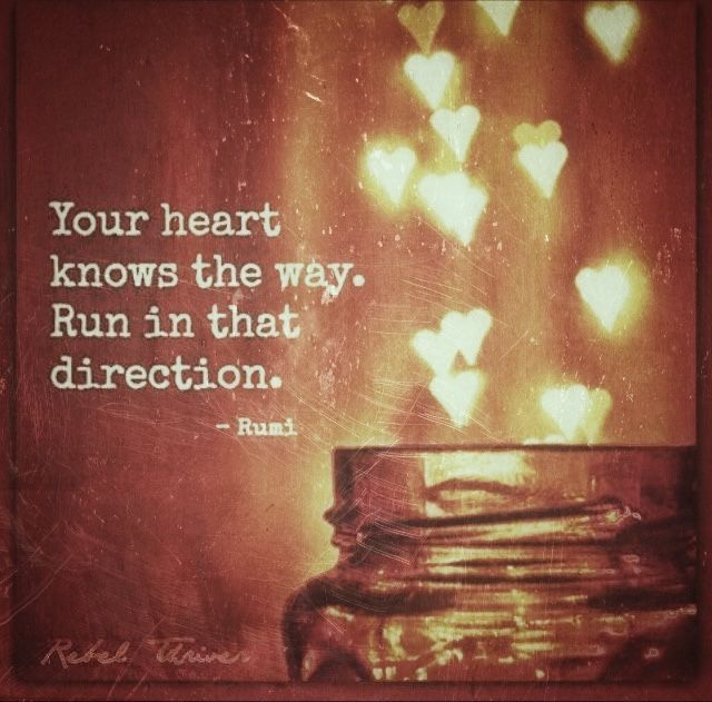 Inspirational running quote Your heart knows the way. Run in that direction.