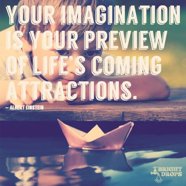 Attracted quote Your imagination is your preview of life's coming attractions.