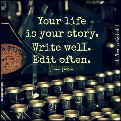 Writing nonfiction quote Your life is your story. Write well. Edit often.