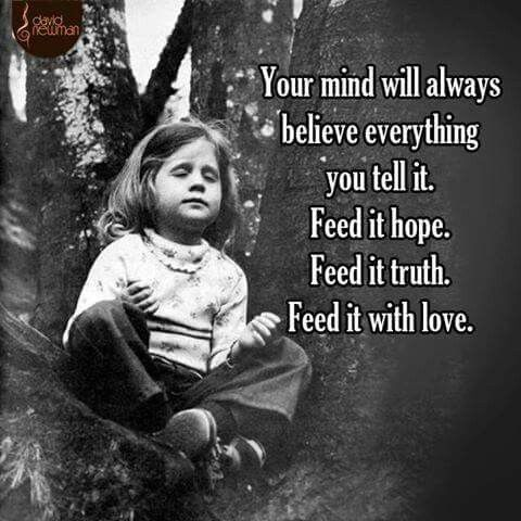 Hopeful quote Your mind will always believe everything you tell it. Feed it hope. Feed it trut