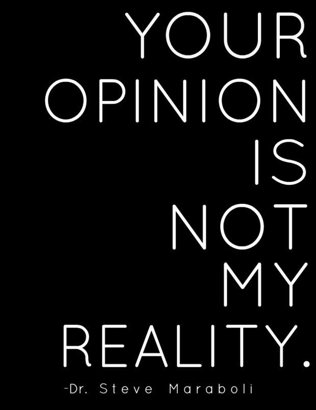 Steve Maraboli quote Your opinion is not my reality.