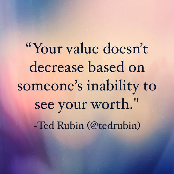 Decreasing quote Your value does't decrease based on someone's inability to see your worth