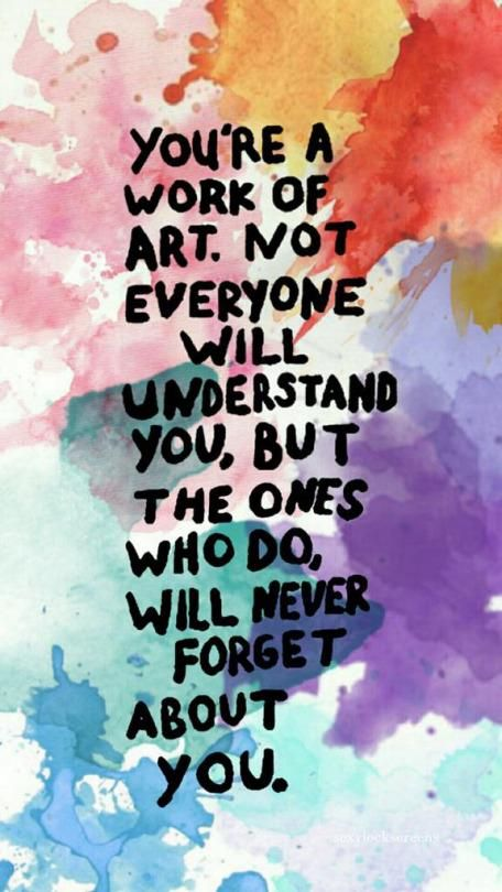 Social work quote You're a work of art. Not everyone will understand you, but the ones who do, wil